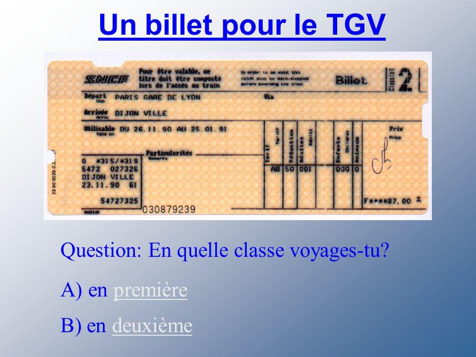 Un billet pour le TGV Question: En quelle classe voyages-tu.