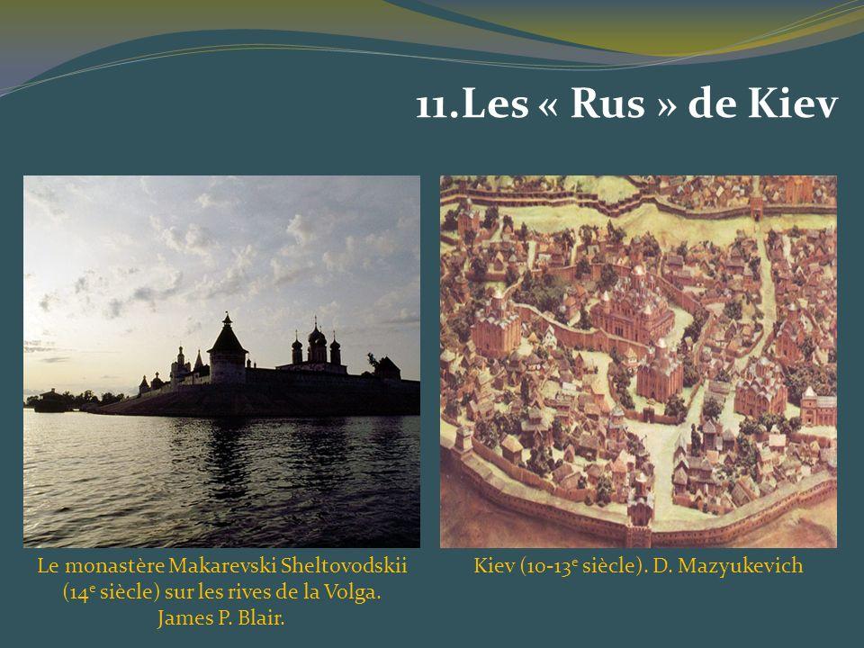 11.Les « Rus » de Kiev Kiev (10-13 e siècle). D. MazyukevichLe monastère Makarevski Sheltovodskii (14 e siècle) sur les rives de la Volga. James P. Bl