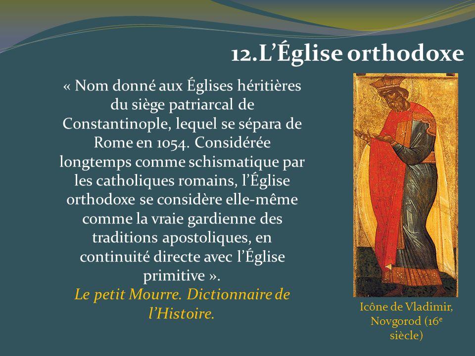 12.LÉglise orthodoxe « Nom donné aux Églises héritières du siège patriarcal de Constantinople, lequel se sépara de Rome en 1054. Considérée longtemps