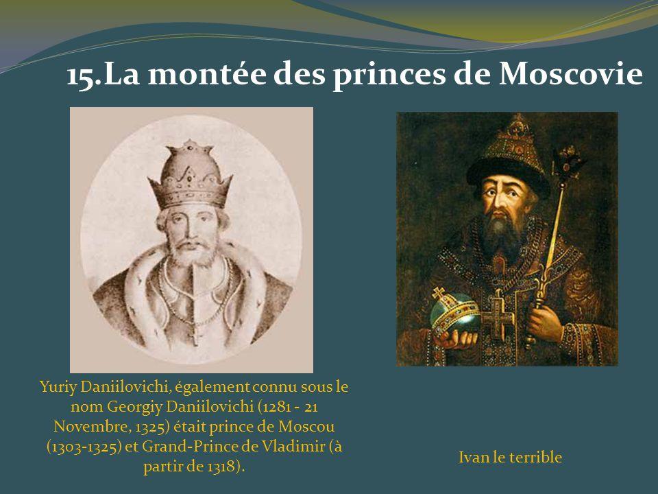 15.La montée des princes de Moscovie Ivan le terrible Yuriy Daniilovichi, également connu sous le nom Georgiy Daniilovichi (1281 - 21 Novembre, 1325)