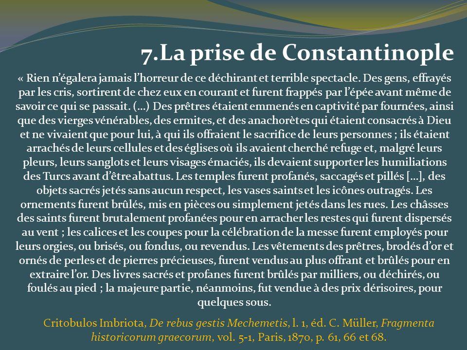 7.La prise de Constantinople « Rien négalera jamais lhorreur de ce déchirant et terrible spectacle. Des gens, effrayés par les cris, sortirent de chez