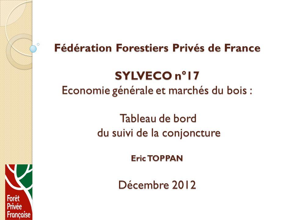Fédération Forestiers Privés de France SYLVECO n°17 Economie générale et marchés du bois : Tableau de bord du suivi de la conjoncture Eric TOPPAN Déce