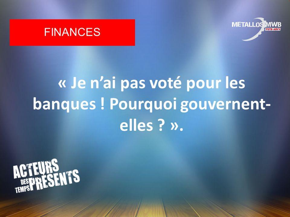 « Je nai pas voté pour les banques ! Pourquoi gouvernent- elles ? ». FINANCES