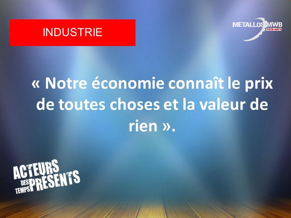 « Notre économie connaît le prix de toutes choses et la valeur de rien ». INDUSTRIE