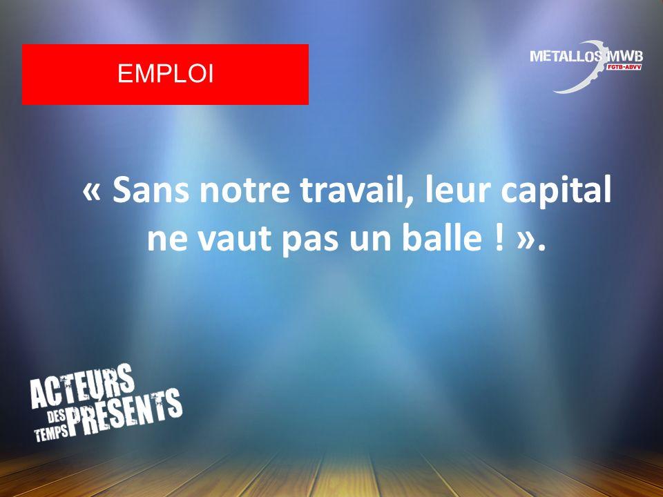 « Sans notre travail, leur capital ne vaut pas un balle ! ». EMPLOI