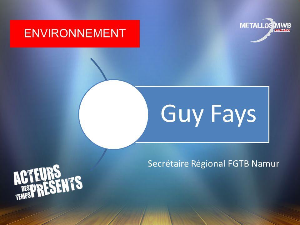 ENVIRONNEMENT Guy Fays Secrétaire Régional FGTB Namur
