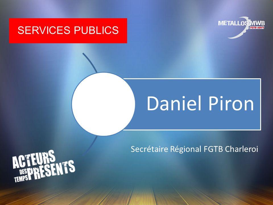 SERVICES PUBLICS Daniel Piron Secrétaire Régional FGTB Charleroi