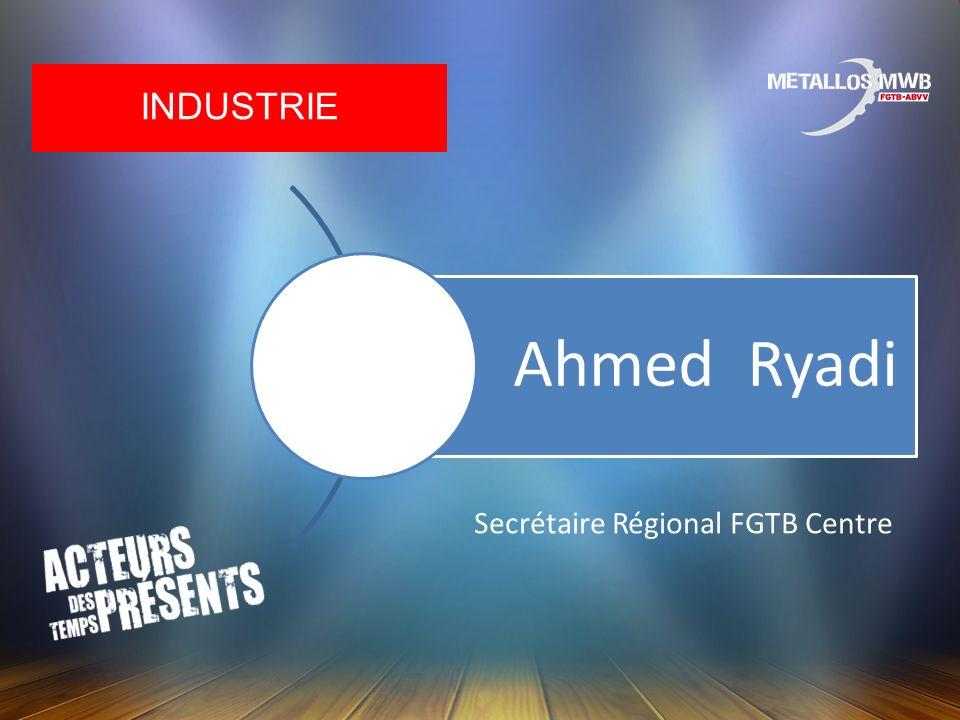 INDUSTRIE Ahmed Ryadi Secrétaire Régional FGTB Centre