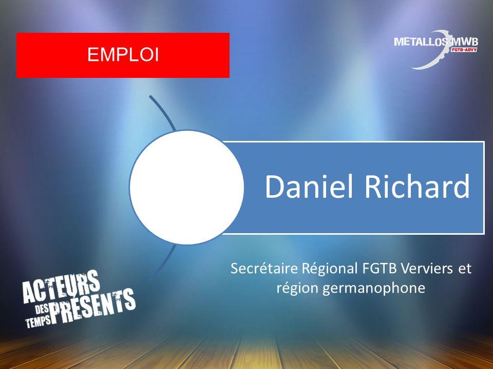 EMPLOI Daniel Richard Secrétaire Régional FGTB Verviers et région germanophone