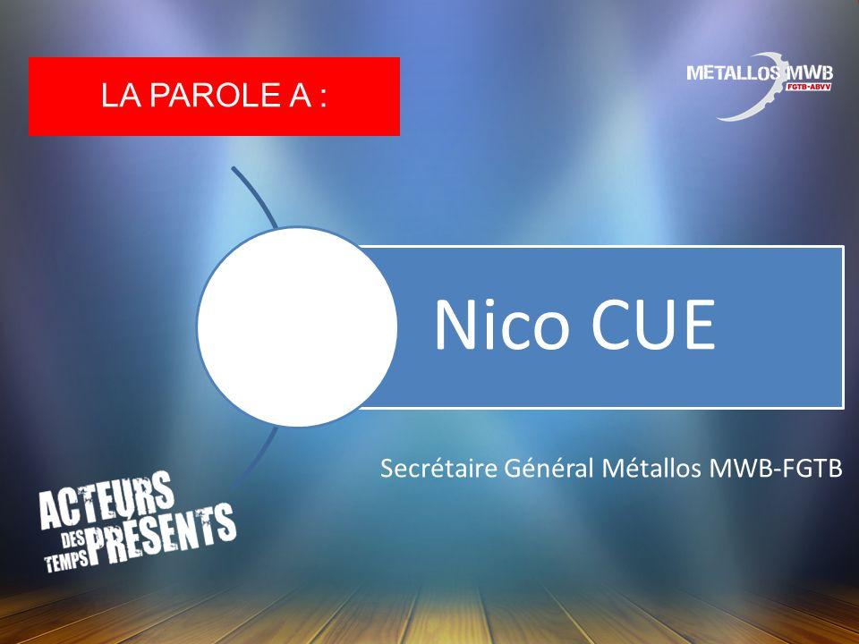 LA PAROLE A : Nico CUE Secrétaire Général Métallos MWB-FGTB