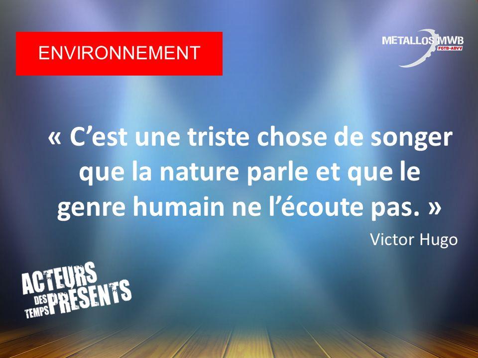 « Cest une triste chose de songer que la nature parle et que le genre humain ne lécoute pas. » Victor Hugo ENVIRONNEMENT