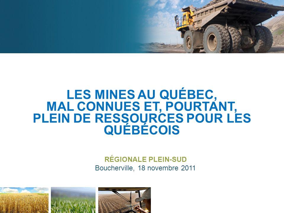 LES MINES AU QUÉBEC, MAL CONNUES ET, POURTANT, PLEIN DE RESSOURCES POUR LES QUÉBÉCOIS RÉGIONALE PLEIN-SUD Boucherville, 18 novembre 2011