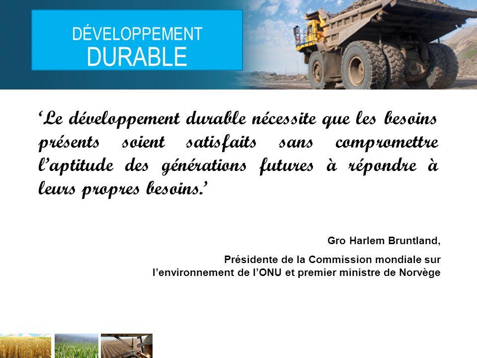 Le développement durable nécessite que les besoins présents soient satisfaits sans compromettre laptitude des générations futures à répondre à leurs p