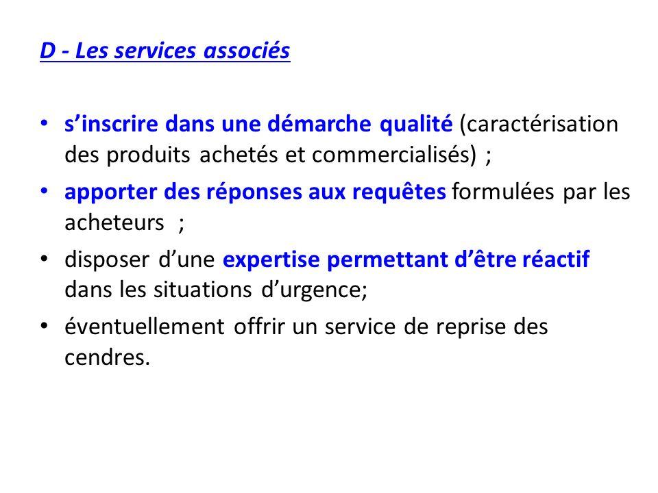 D - Les services associés sinscrire dans une démarche qualité (caractérisation des produits achetés et commercialisés) ; apporter des réponses aux req