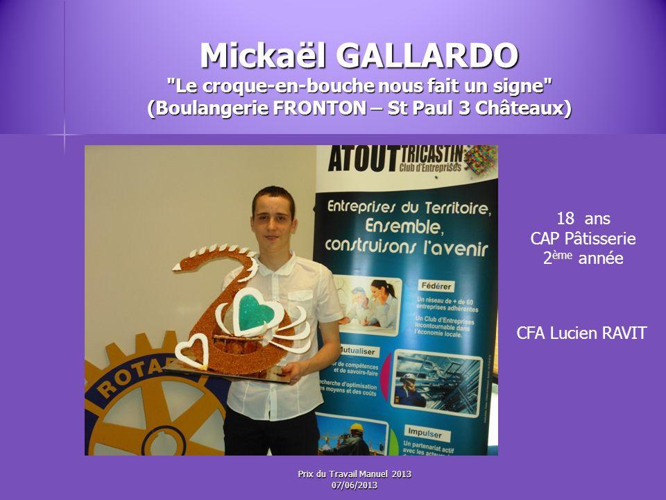 Mickaël GALLARDO Le croque-en-bouche nous fait un signe (Boulangerie FRONTON – St Paul 3 Châteaux) 18 ans CAP Pâtisserie 2 ème année CFA Lucien RAVIT Prix du Travail Manuel 2013 07/06/2013