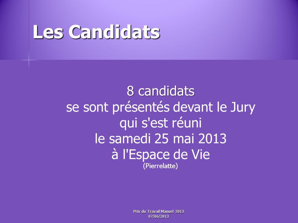 Les Candidats 8 candidats se sont présentés devant le Jury qui s est réuni le samedi 25 mai 2013 à l Espace de Vie (Pierrelatte) Prix du Travail Manuel 2013 07/06/2013