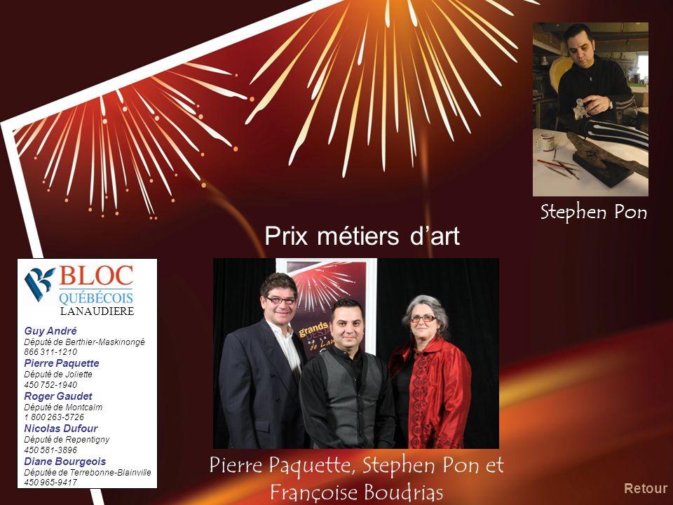 Prix métiers dart Pierre Paquette, Stephen Pon et Françoise Boudrias Retour Stephen Pon LANAUDIÈRE Guy André Député de Berthier-Maskinongé 866 311-121