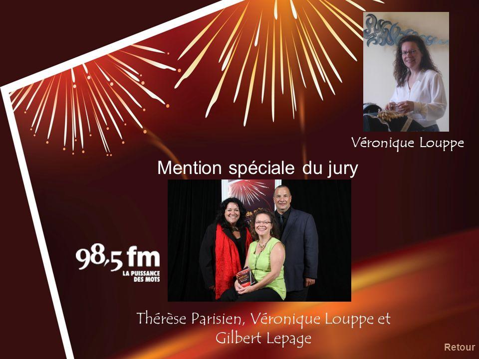 Mention spéciale du jury Retour Thérèse Parisien, Véronique Louppe et Gilbert Lepage Véronique Louppe