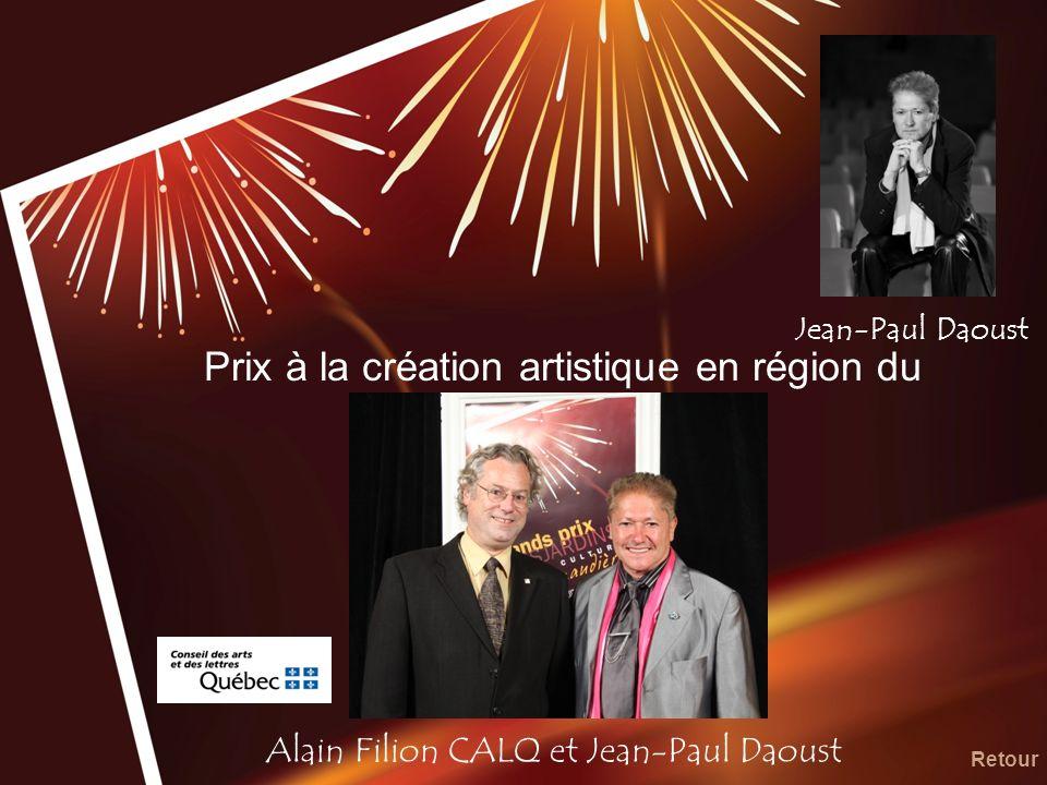 Prix à la création artistique en région du CALQ Alain Filion CALQ et Jean-Paul Daoust Retour Jean-Paul Daoust