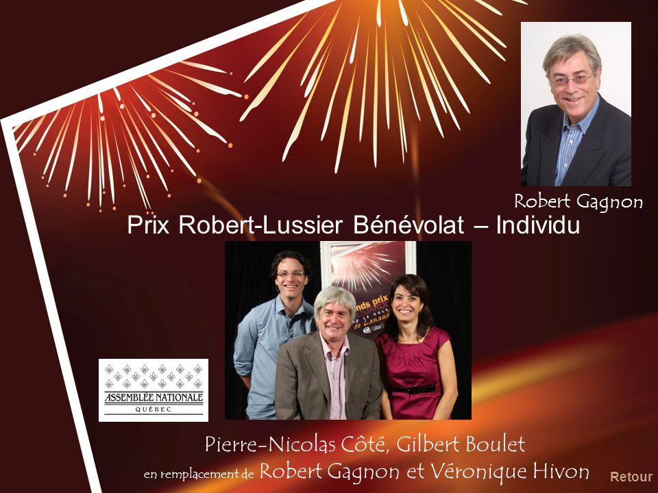 Prix Robert-Lussier Bénévolat – Individu Retour Pierre-Nicolas Côté, Gilbert Boulet en remplacement de Robert Gagnon et Véronique Hivon Robert Gagnon
