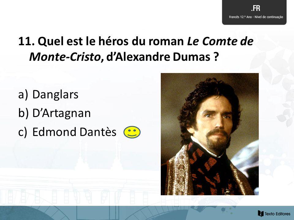 11. Quel est le héros du roman Le Comte de Monte-Cristo, dAlexandre Dumas ? a) Danglars b) DArtagnan c) Edmond Dantès