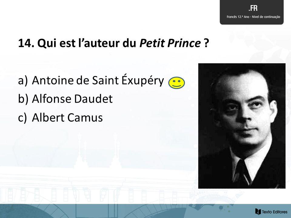 14. Qui est lauteur du Petit Prince ? a) Antoine de Saint Éxupéry b) Alfonse Daudet c) Albert Camus