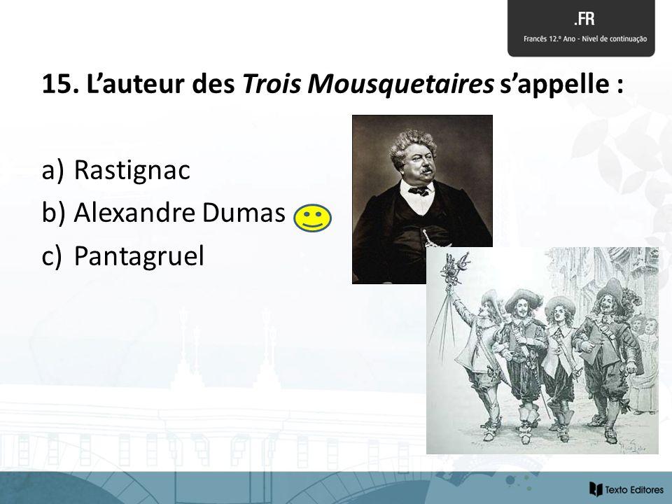 15. Lauteur des Trois Mousquetaires sappelle : a) Rastignac b) Alexandre Dumas c) Pantagruel