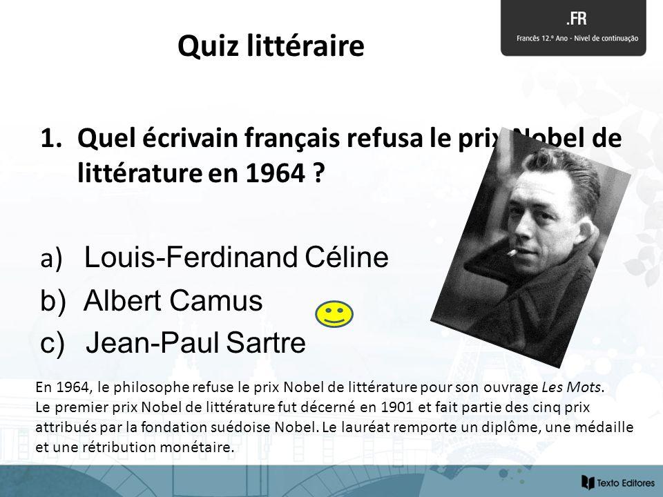 Quiz littéraire 1.Quel écrivain français refusa le prix Nobel de littérature en 1964 ? a) Louis-Ferdinand Céline b) Albert Camus c) Jean-Paul Sartre E