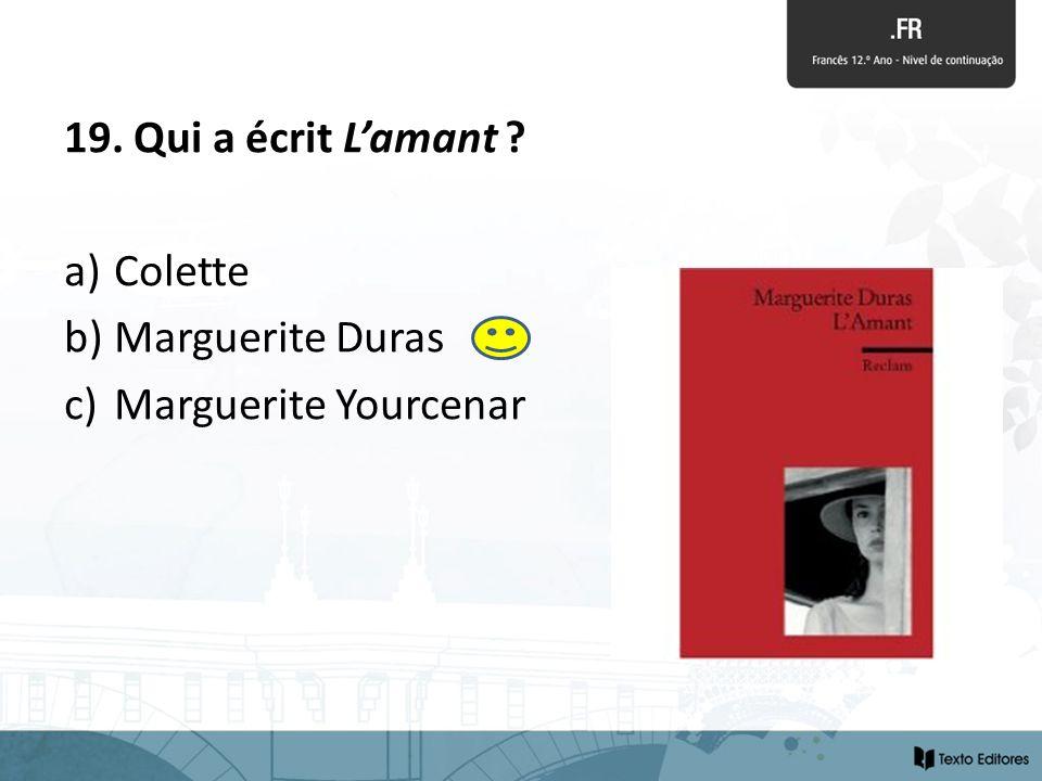 19. Qui a écrit Lamant ? a) Colette b) Marguerite Duras c) Marguerite Yourcenar