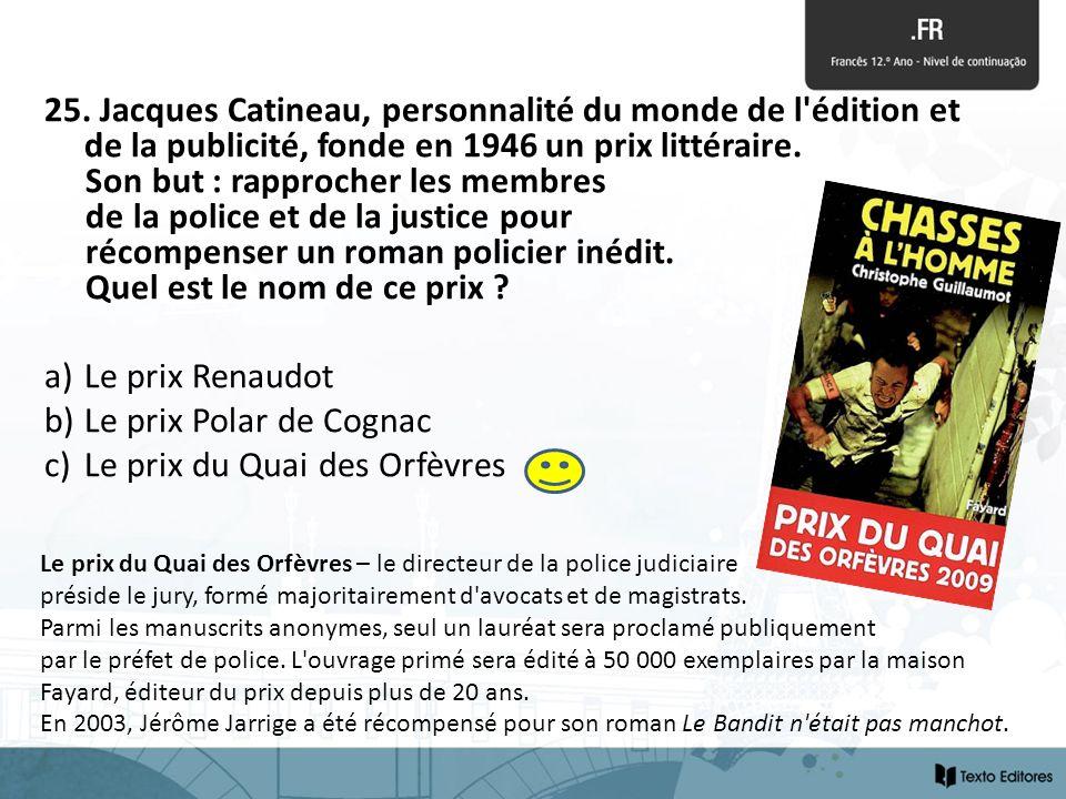 25. Jacques Catineau, personnalité du monde de l'édition et de la publicité, fonde en 1946 un prix littéraire. Son but : rapprocher les membres de la