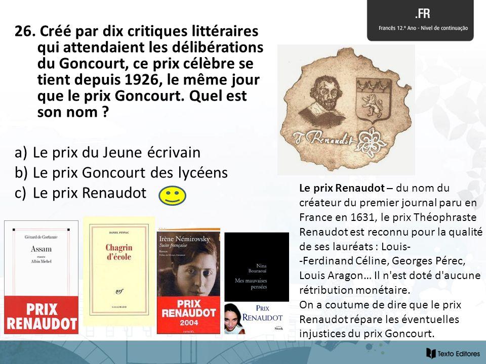 26. Créé par dix critiques littéraires qui attendaient les délibérations du Goncourt, ce prix célèbre se tient depuis 1926, le même jour que le prix G