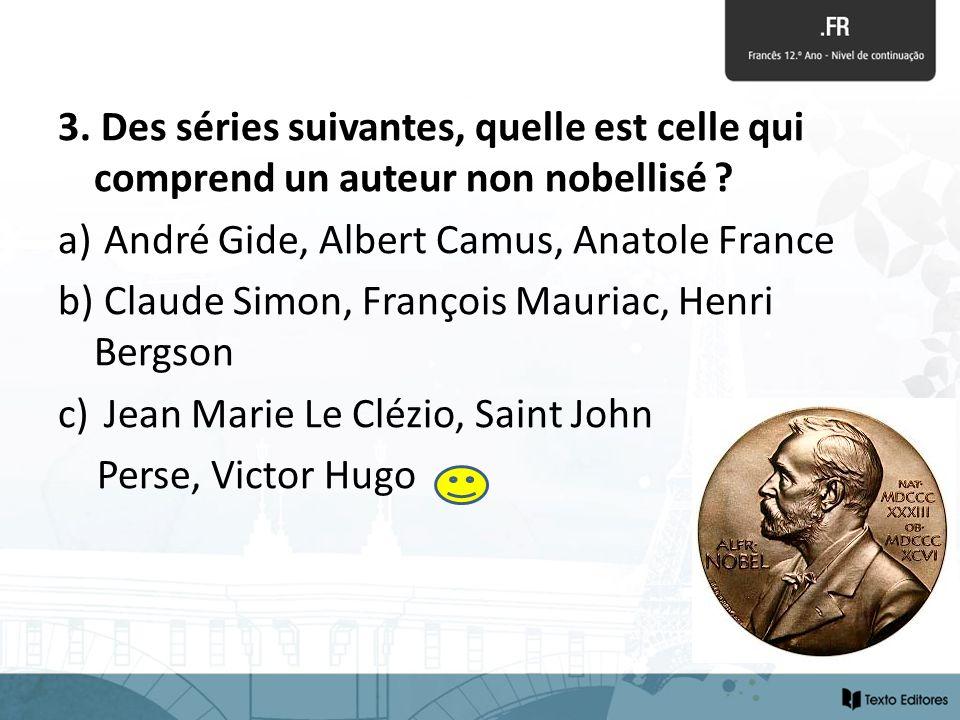 3. Des séries suivantes, quelle est celle qui comprend un auteur non nobellisé ? a) André Gide, Albert Camus, Anatole France b) Claude Simon, François