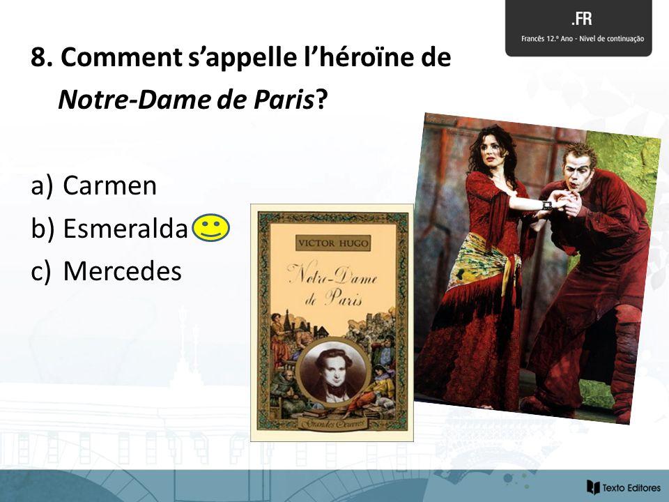 8. Comment sappelle lhéroïne de Notre-Dame de Paris? a) Carmen b) Esmeralda c) Mercedes