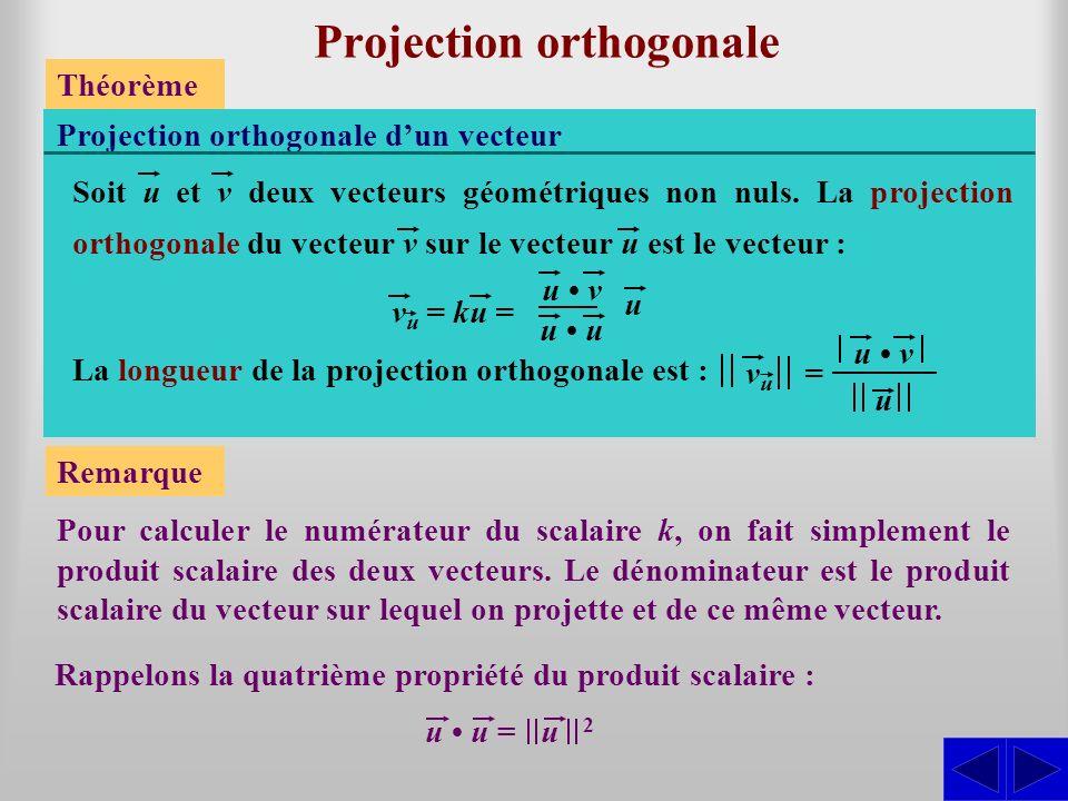 Projection orthogonale Théorème Soit u et v deux vecteurs géométriques non nuls. La projection orthogonale du vecteur v sur le vecteur u est le vecteu