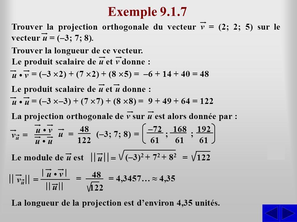 Exemple 9.1.7 Trouver la projection orthogonale du vecteur v = (2; 2; 5) sur le vecteur u = (–3; 7; 8). Trouver la longueur de ce vecteur. u vu v u v