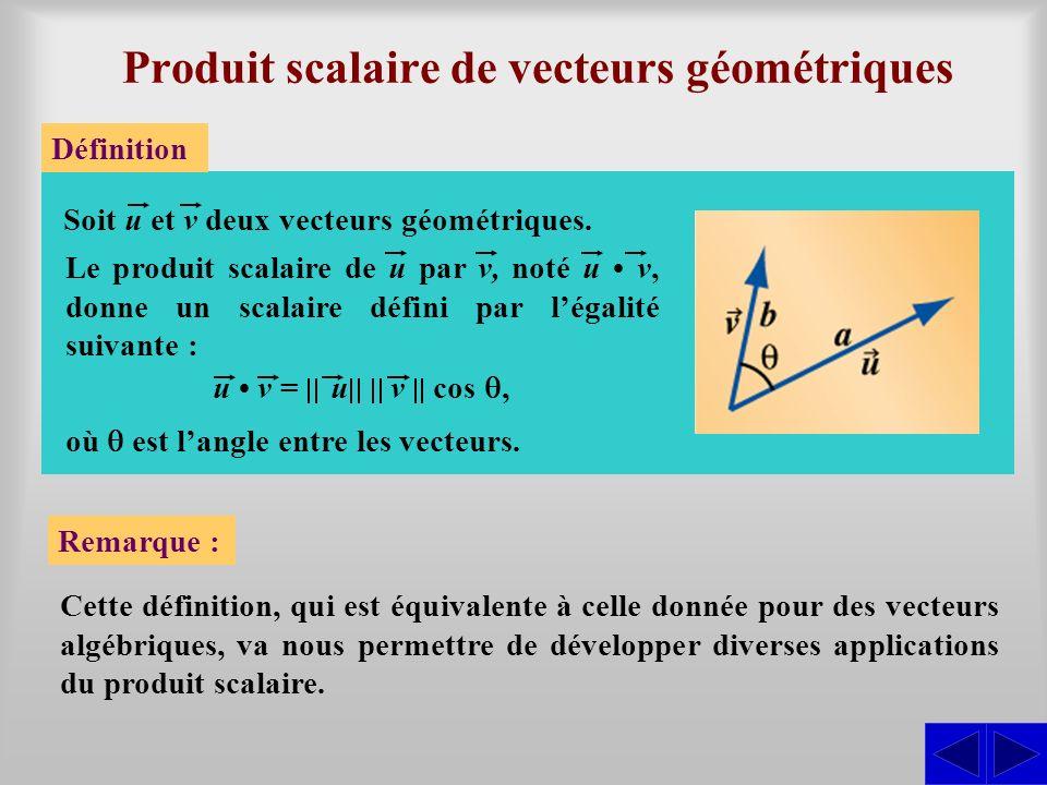 Produit scalaire de vecteurs géométriques Définition Soit u et v deux vecteurs géométriques. Le produit scalaire de u par v, noté u v, donne un scalai