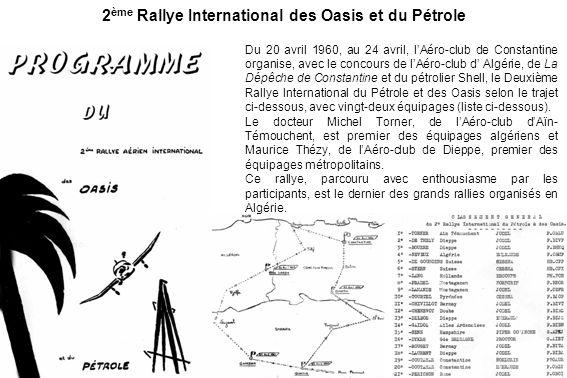 2 ème Rallye International des Oasis et du Pétrole Du 20 avril 1960, au 24 avril, lAéro-club de Constantine organise, avec le concours de lAéro-club d