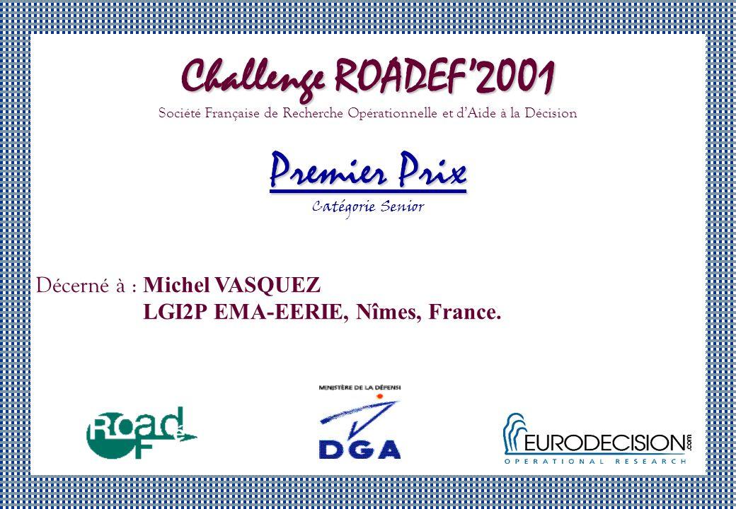 Challenge ROADEF2001 Société Française de Recherche Opérationnelle et dAide à la Décision Premier Prix Catégorie Senior Décerné à : Michel VASQUEZ LGI2P EMA-EERIE, Nîmes, France.