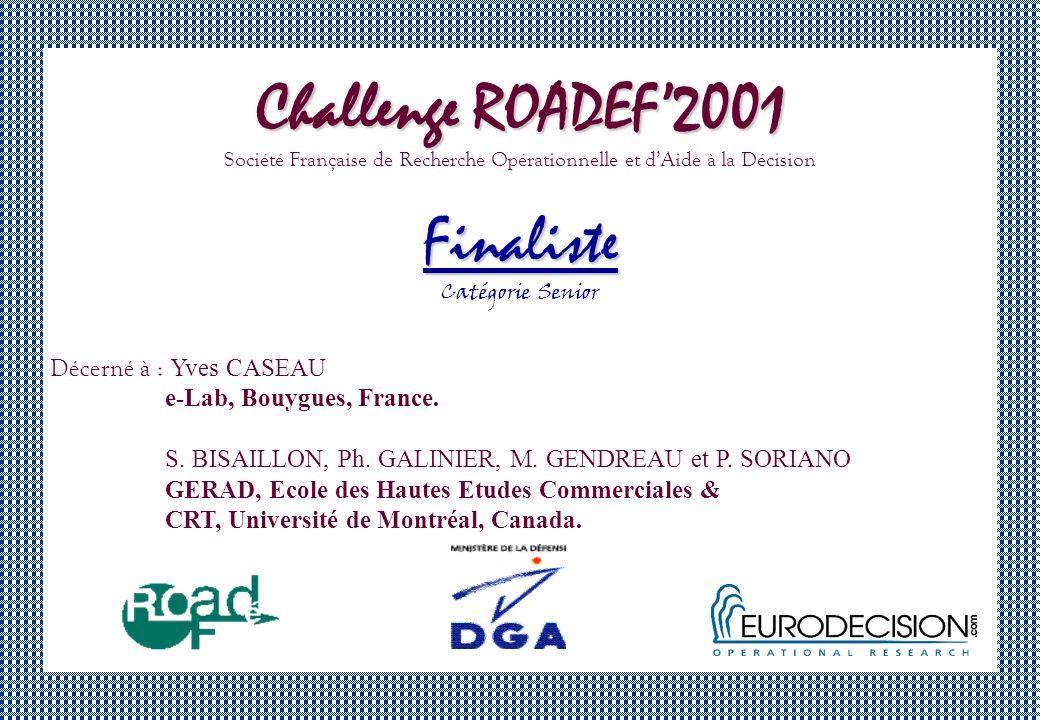 Challenge ROADEF2001 Société Française de Recherche Opérationnelle et dAide à la DécisionFinaliste Catégorie Senior Décerné à : Yves CASEAU e-Lab, Bouygues, France.