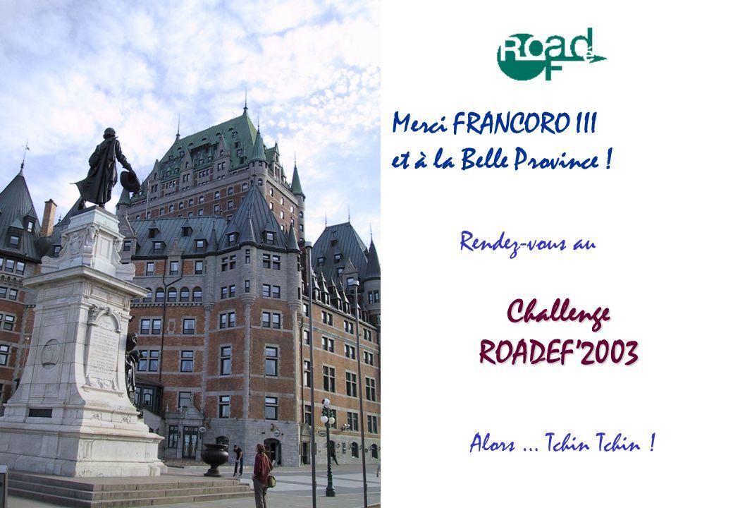 ChallengeROADEF2003 Rendez-vous au Alors … Tchin Tchin ! Merci FRANCORO III et à la Belle Province !