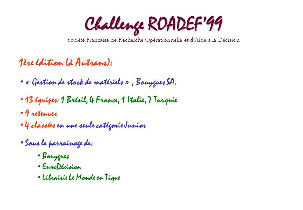 Challenge ROADEF99 Société Française de Recherche Opérationnelle et dAide à la Décision 1ère édition (à Autrans): « Gestion de stock de matériels », B