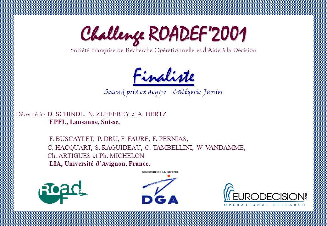 Challenge ROADEF2001 Société Française de Recherche Opérationnelle et dAide à la DécisionFinaliste Second prix ex aequo Catégorie Junior Décerné à : D