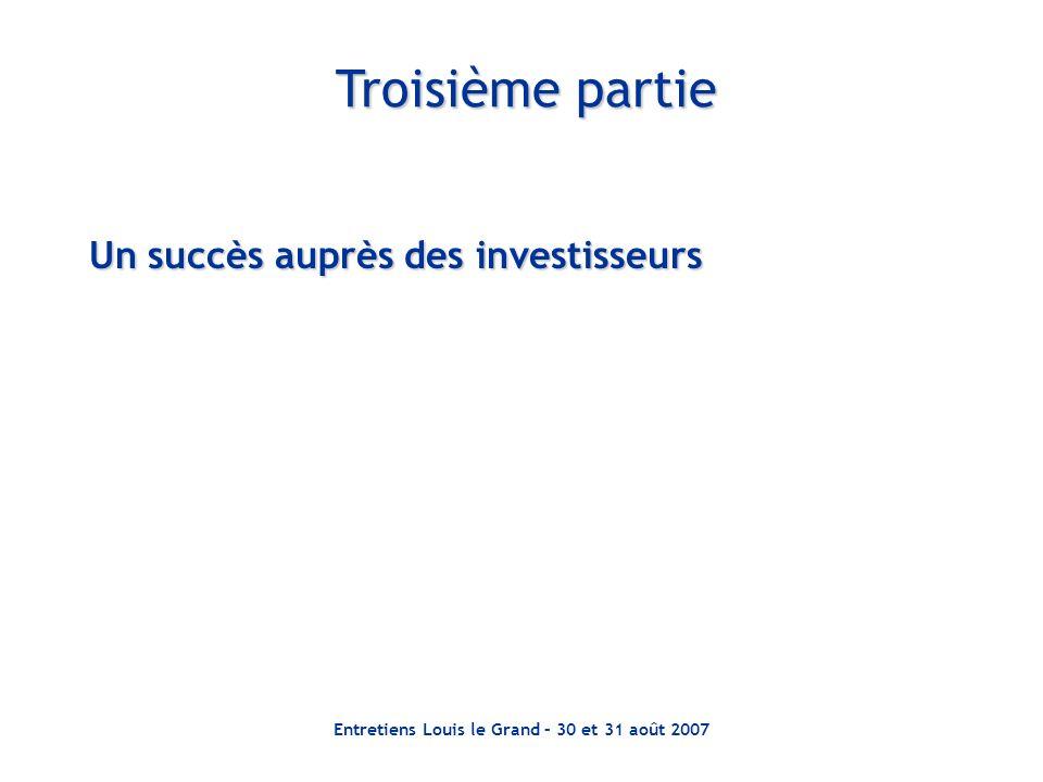 Entretiens Louis le Grand – 30 et 31 août 2007 Troisième partie Un succès auprès des investisseurs