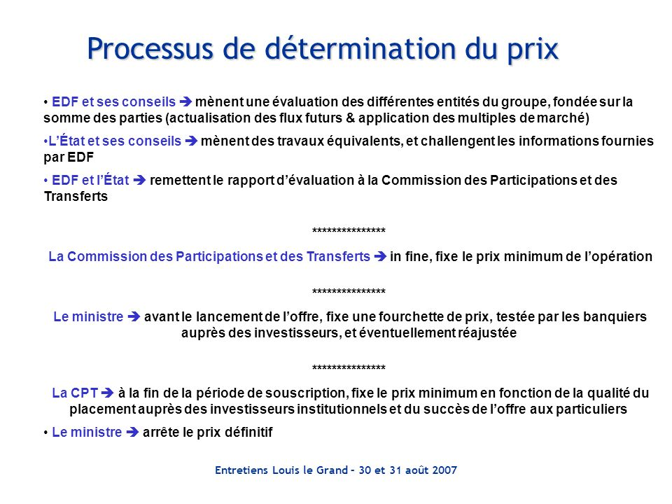 Entretiens Louis le Grand – 30 et 31 août 2007 Processus de détermination du prix EDF et ses conseils mènent une évaluation des différentes entités du