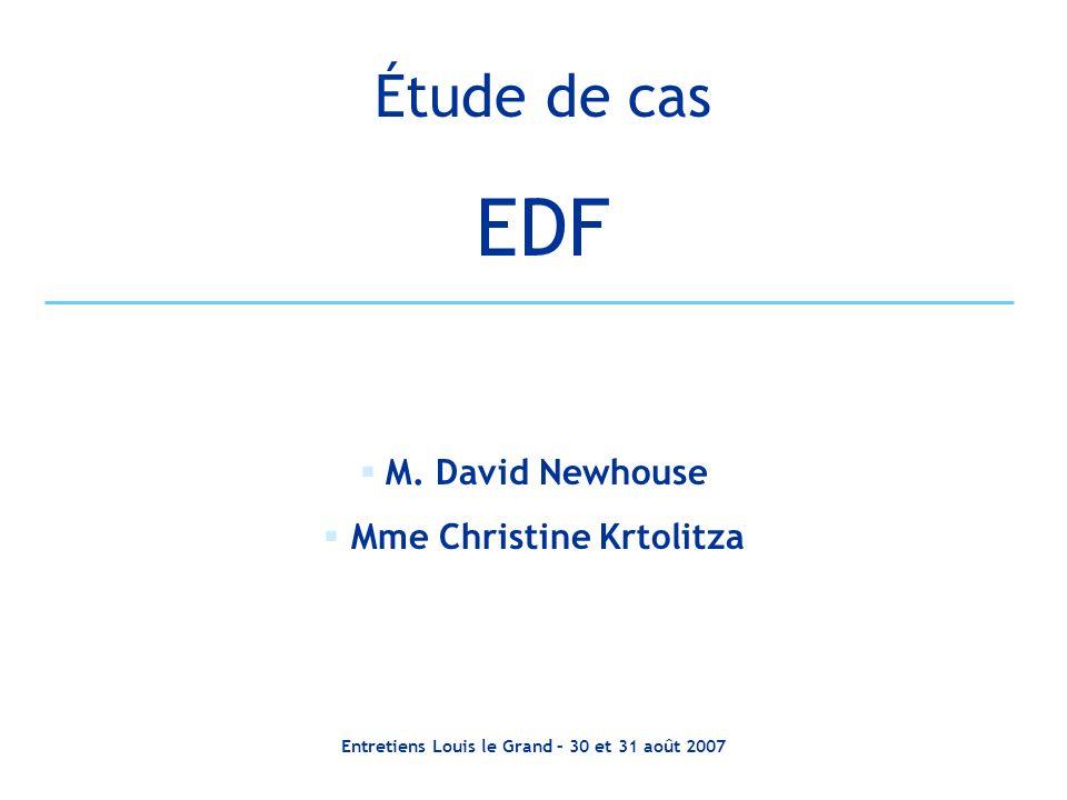 Entretiens Louis le Grand – 30 et 31 août 2007 Étude de cas EDF M. David Newhouse Mme Christine Krtolitza