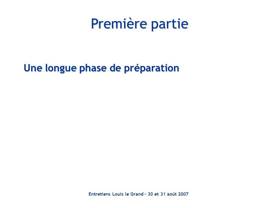 Entretiens Louis le Grand – 30 et 31 août 2007 Première partie Une longue phase de préparation