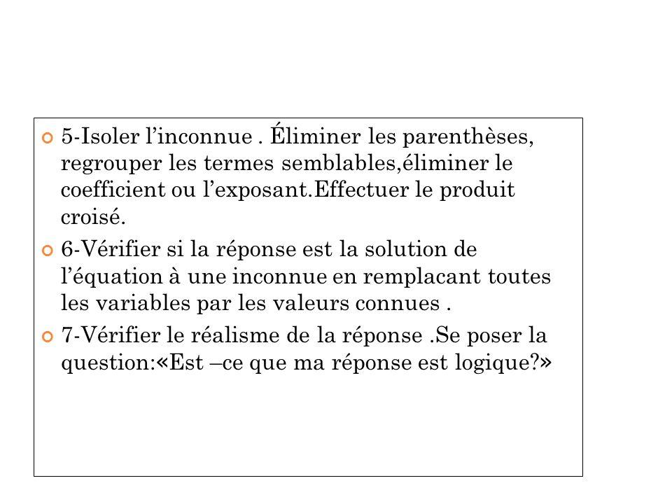 LES ÉTAPES ( SUITE)LES ÉTAPES ( SUITE) 5-Isoler linconnue. Éliminer les parenthèses, regrouper les termes semblables,éliminer le coefficient ou lexpos