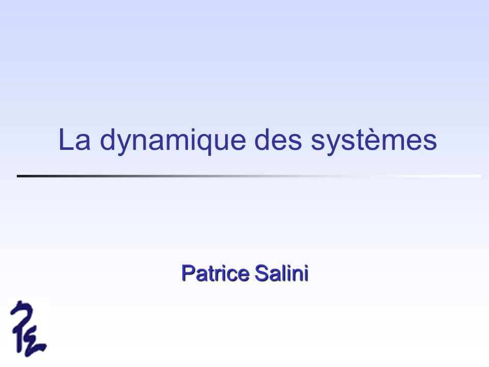 La dynamique des systèmes Patrice Salini