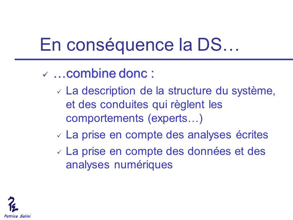 Patrice Salini En conséquence la DS… …combine donc : …combine donc : La description de la structure du système, et des conduites qui règlent les compo