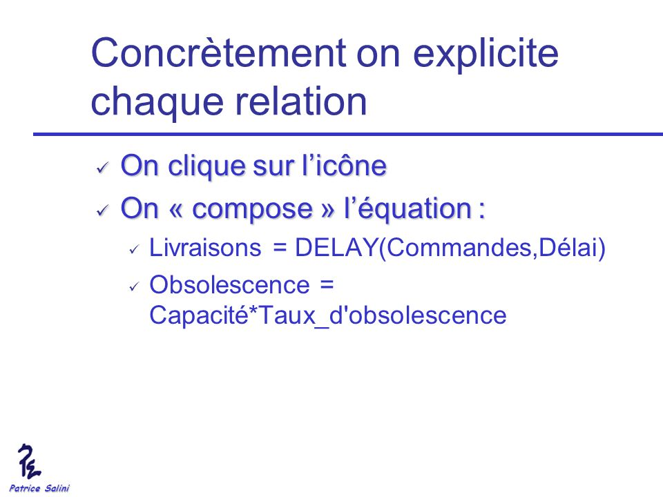 Patrice Salini Concrètement on explicite chaque relation On clique sur licône On clique sur licône On « compose » léquation : On « compose » léquation